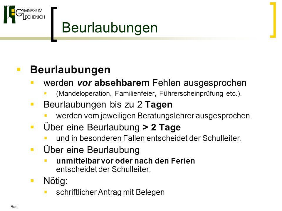 Bas Beurlaubungen werden vor absehbarem Fehlen ausgesprochen (Mandeloperation, Familienfeier, Führerscheinprüfung etc.). Beurlaubungen bis zu 2 Tagen