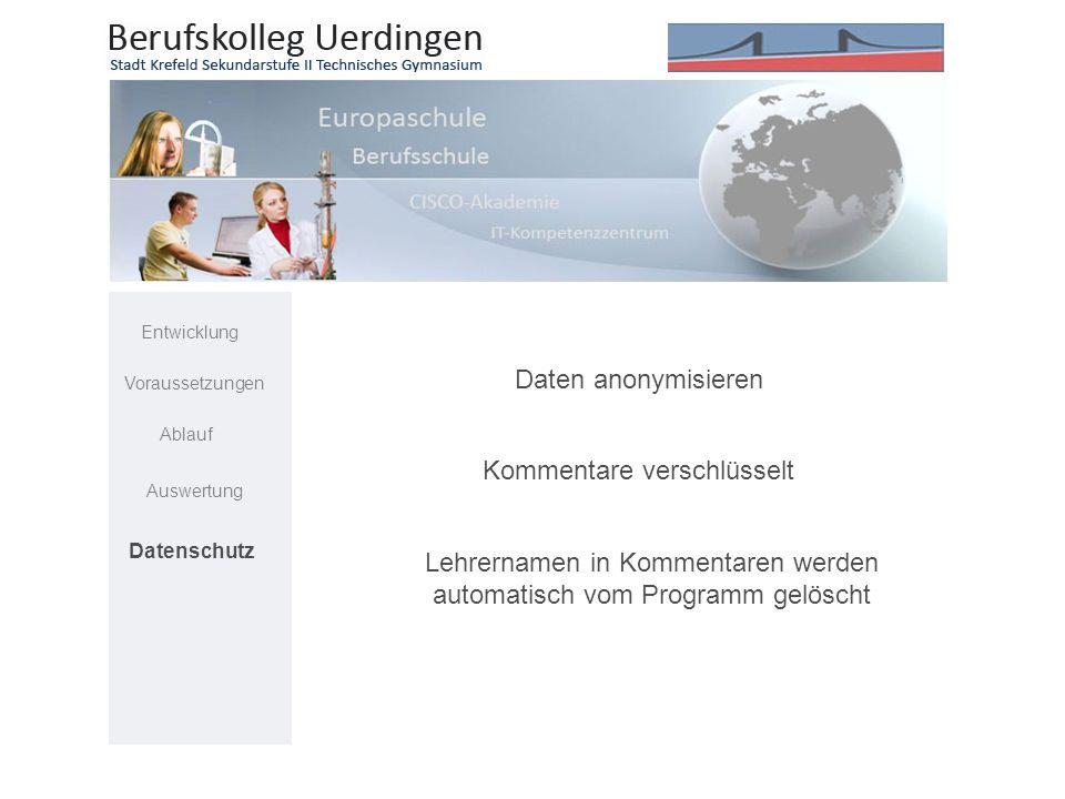 Daten anonymisieren Kommentare verschlüsselt Lehrernamen in Kommentaren werden automatisch vom Programm gelöscht Entwicklung Voraussetzungen Ablauf Au