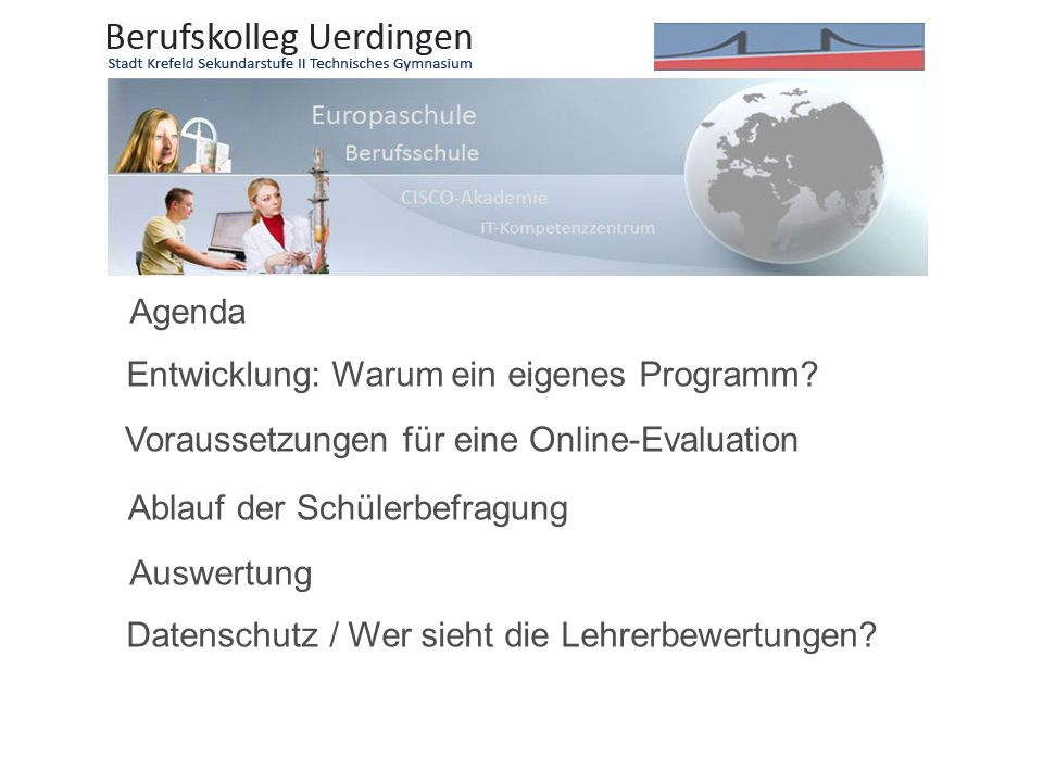 Entwicklung: Warum ein eigenes Programm? Voraussetzungen für eine Online-Evaluation Agenda Ablauf der Schülerbefragung Datenschutz / Wer sieht die Leh
