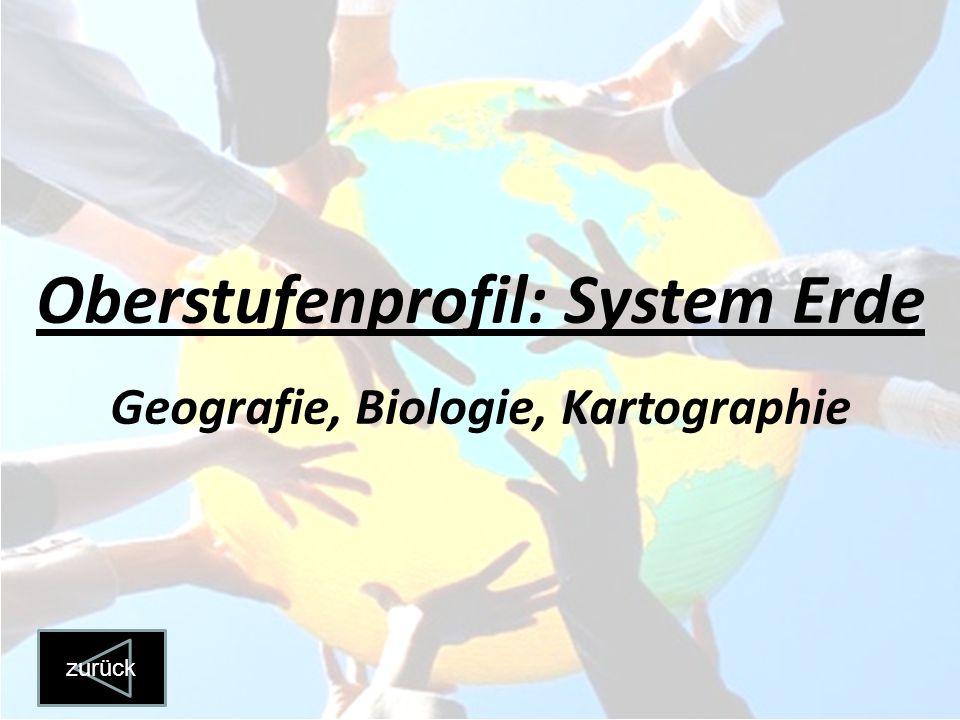 Oberstufenprofil: System Erde Geografie, Biologie, Kartographie zurück