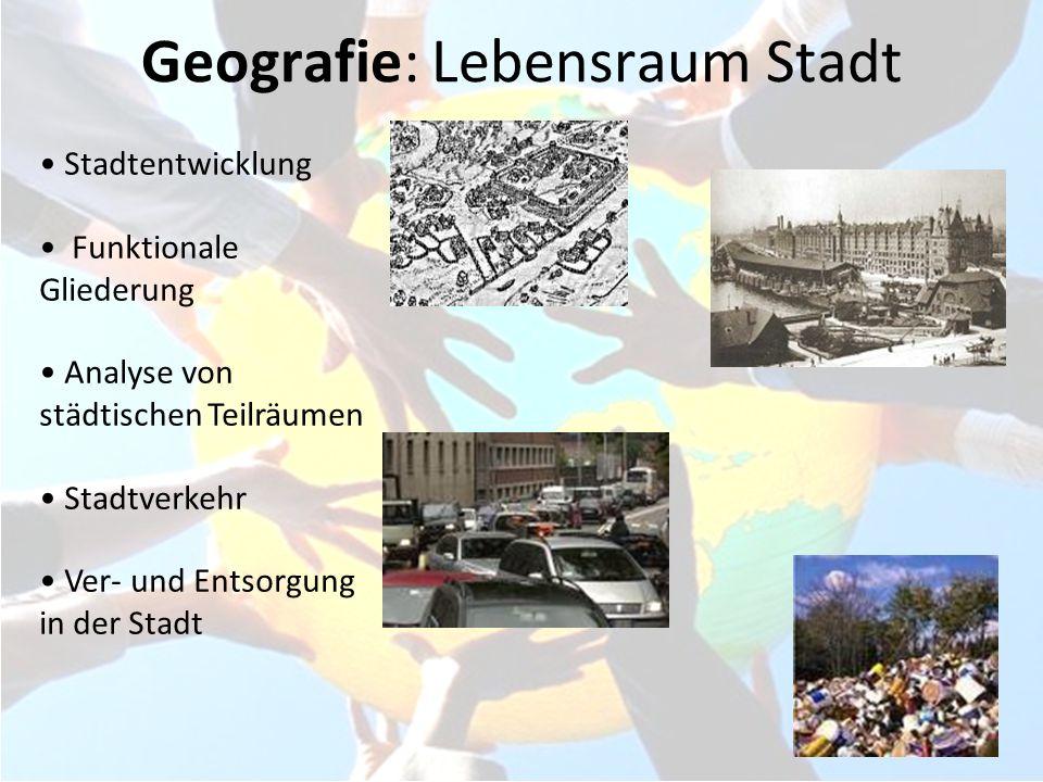 Geografie: Lebensraum Stadt Stadtentwicklung Funktionale Gliederung Analyse von städtischen Teilräumen Stadtverkehr Ver- und Entsorgung in der Stadt