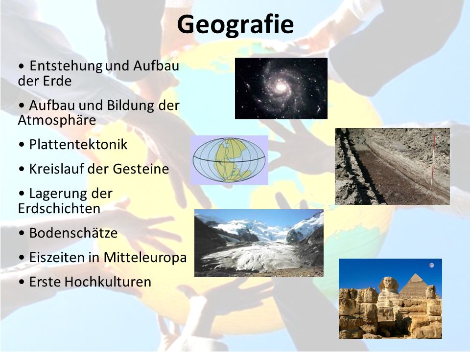 Geografie Entstehung und Aufbau der Erde Aufbau und Bildung der Atmosphäre Plattentektonik Kreislauf der Gesteine Lagerung der Erdschichten Bodenschät
