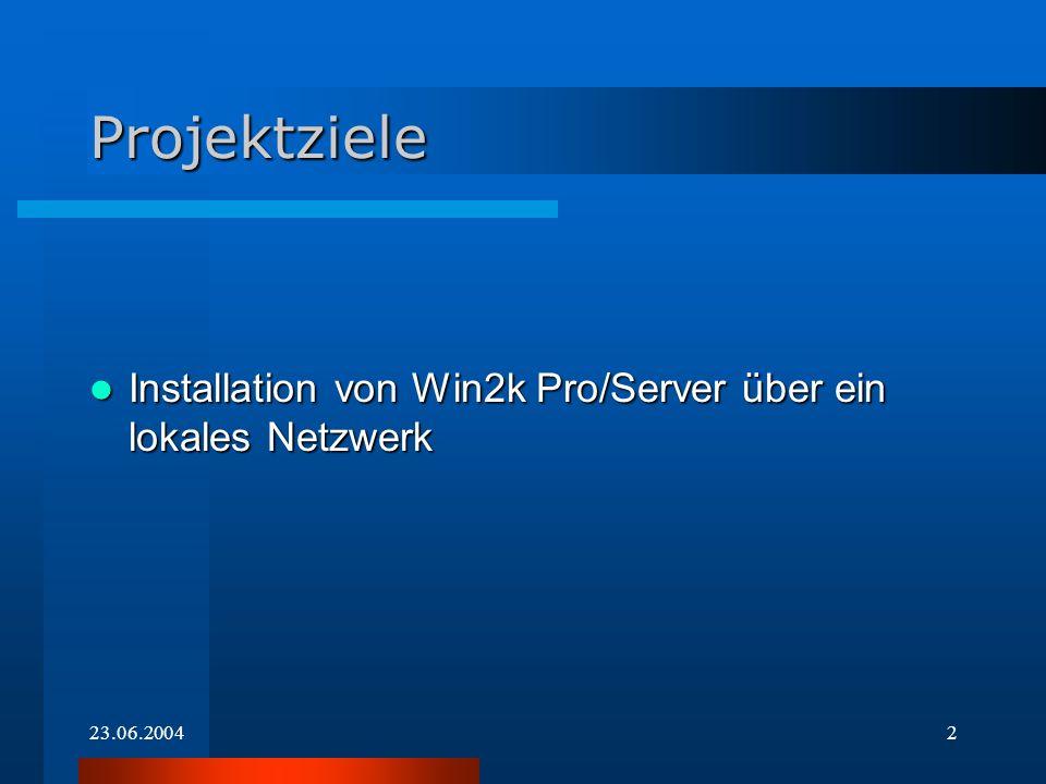 23.06.20042 Projektziele Installation von Win2k Pro/Server über ein lokales Netzwerk Installation von Win2k Pro/Server über ein lokales Netzwerk