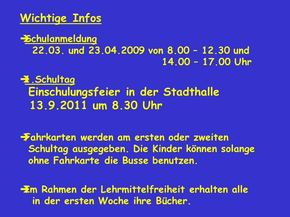 Wichtige Infos Schulanmeldung 22.03. und 23.04.2009 von 8.00 – 12.30 und 14.00 – 17.00 Uhr 1.Schultag Einschulungsfeier in der Stadthalle 13.9.2011 um