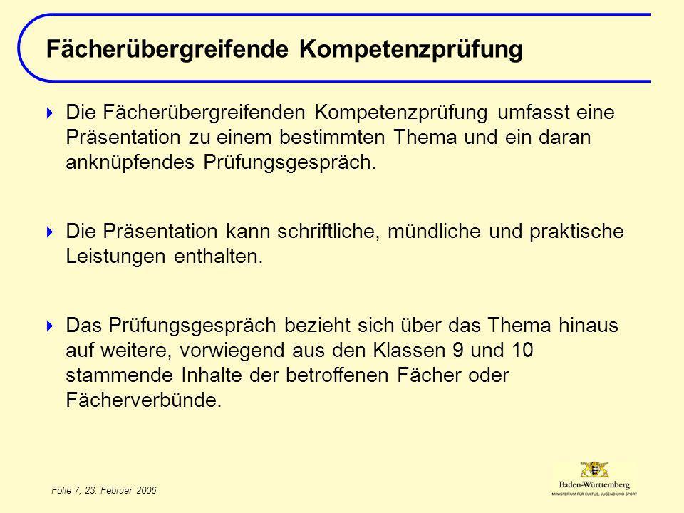 Folie 7, 23. Februar 2006 Die Fächerübergreifenden Kompetenzprüfung umfasst eine Präsentation zu einem bestimmten Thema und ein daran anknüpfendes Prü