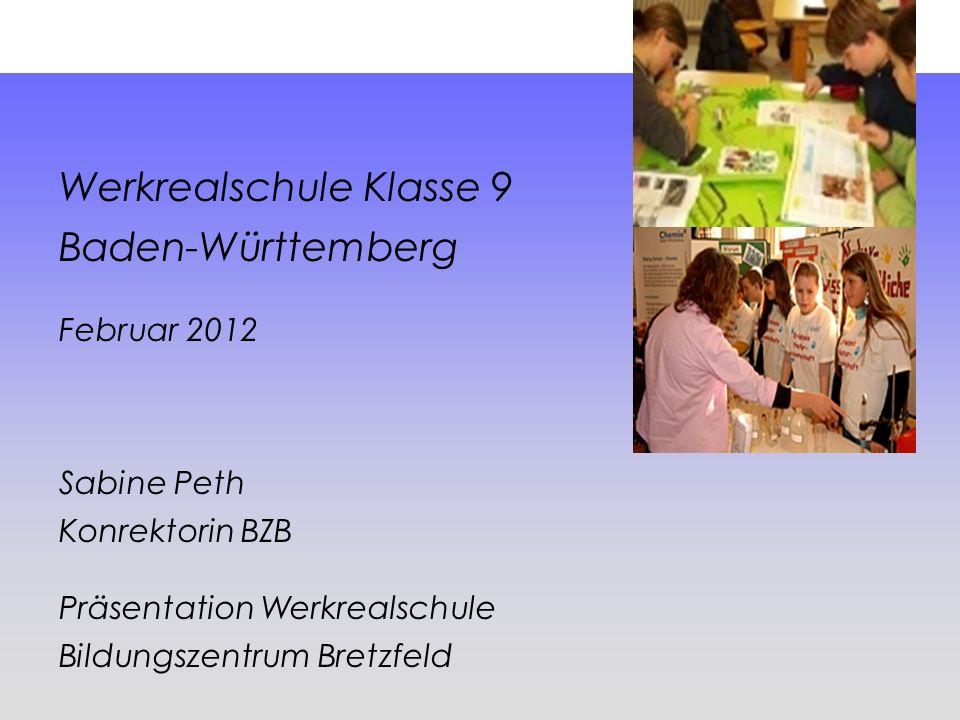 Werkrealschule Klasse 9 Baden-Württemberg Februar 2012 Sabine Peth Konrektorin BZB Präsentation Werkrealschule Bildungszentrum Bretzfeld