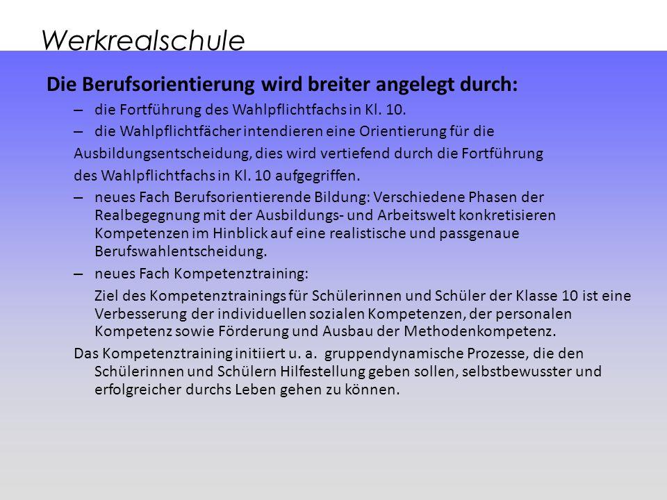 Werkrealschule Die Berufsorientierung wird breiter angelegt durch: – die Fortführung des Wahlpflichtfachs in Kl. 10. – die Wahlpflichtfächer intendier