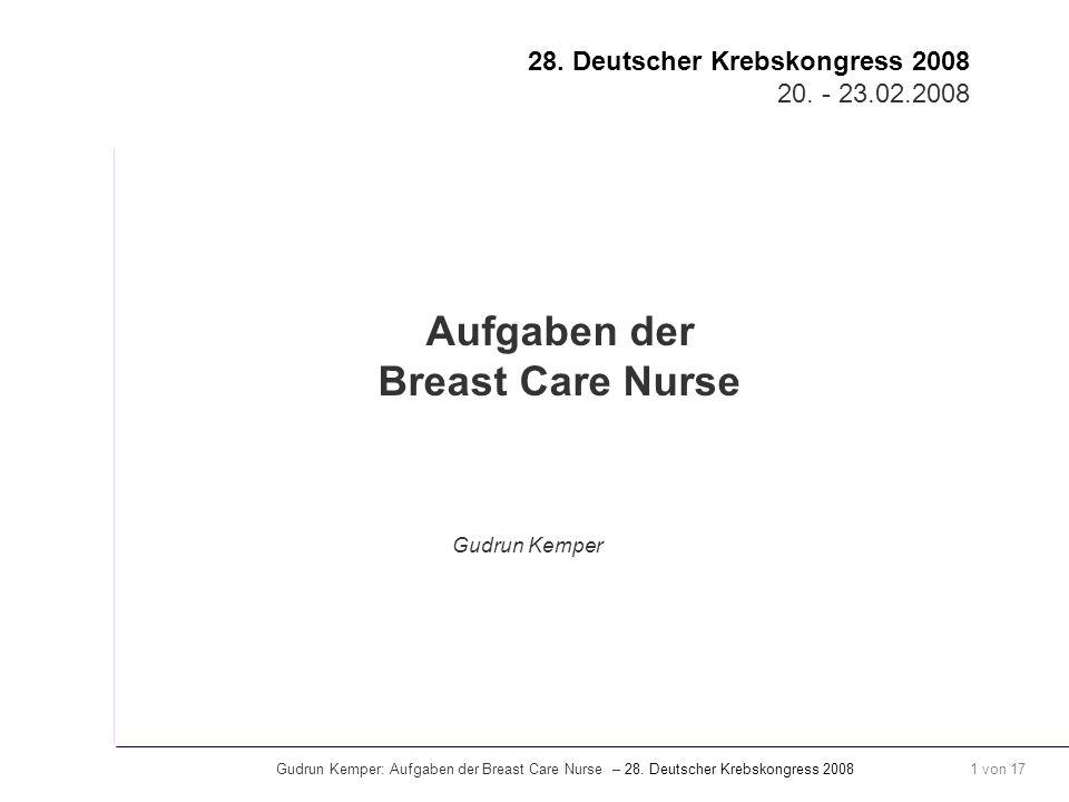 Gudrun Kemper: Aufgaben der Breast Care Nurse – 28. Deutscher Krebskongress 2008 1 von 17 Gudrun Kemper 28. Deutscher Krebskongress 2008 20. - 23.02.2