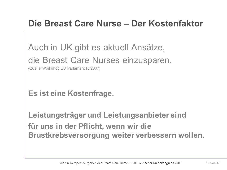 Gudrun Kemper: Aufgaben der Breast Care Nurse – 28. Deutscher Krebskongress 2008 13 von 17 Die Breast Care Nurse – Der Kostenfaktor Auch in UK gibt es