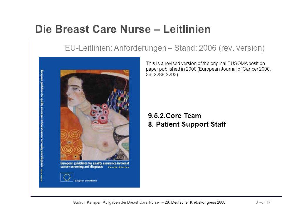 Gudrun Kemper: Aufgaben der Breast Care Nurse – 28. Deutscher Krebskongress 2008 3 von 17 Die Breast Care Nurse – Leitlinien EU-Leitlinien: Anforderun