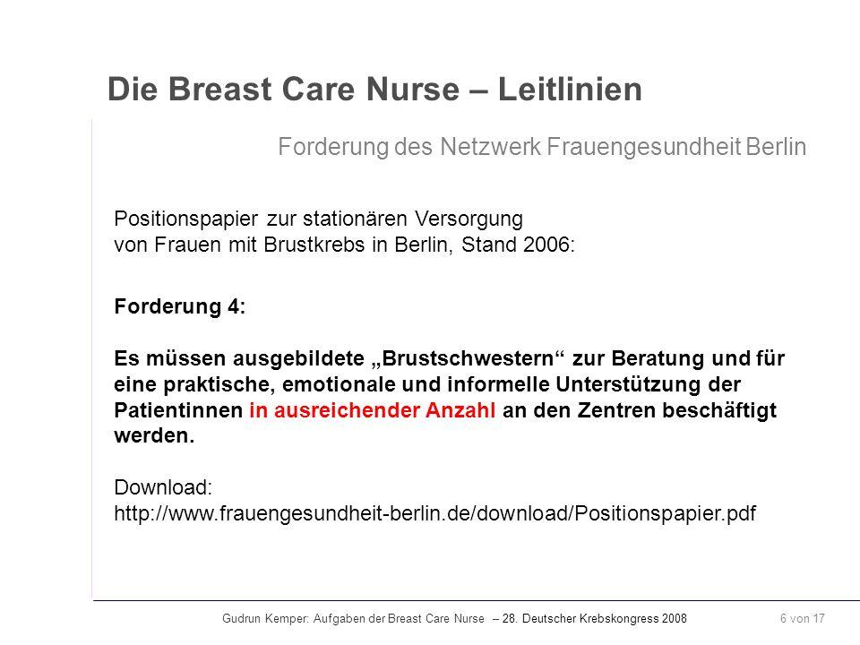 Gudrun Kemper: Aufgaben der Breast Care Nurse – 28. Deutscher Krebskongress 2008 6 von 17 Die Breast Care Nurse – Leitlinien Forderung des Netzwerk Fr