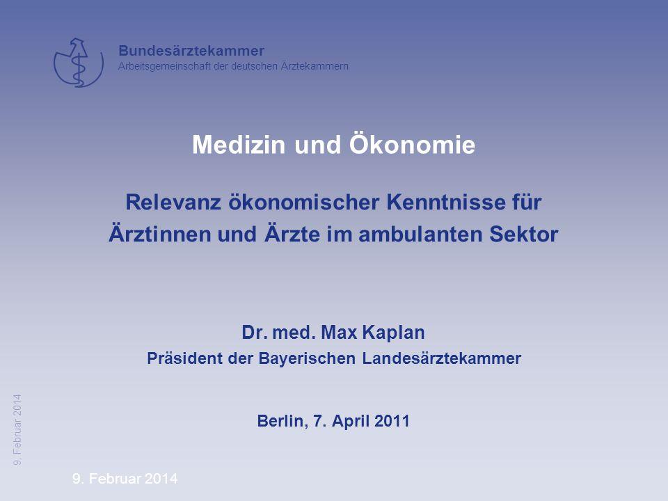 9. Februar 2014 Bundesärztekammer Arbeitsgemeinschaft der deutschen Ärztekammern 9. Februar 2014 Relevanz ökonomischer Kenntnisse für Ärztinnen und Är