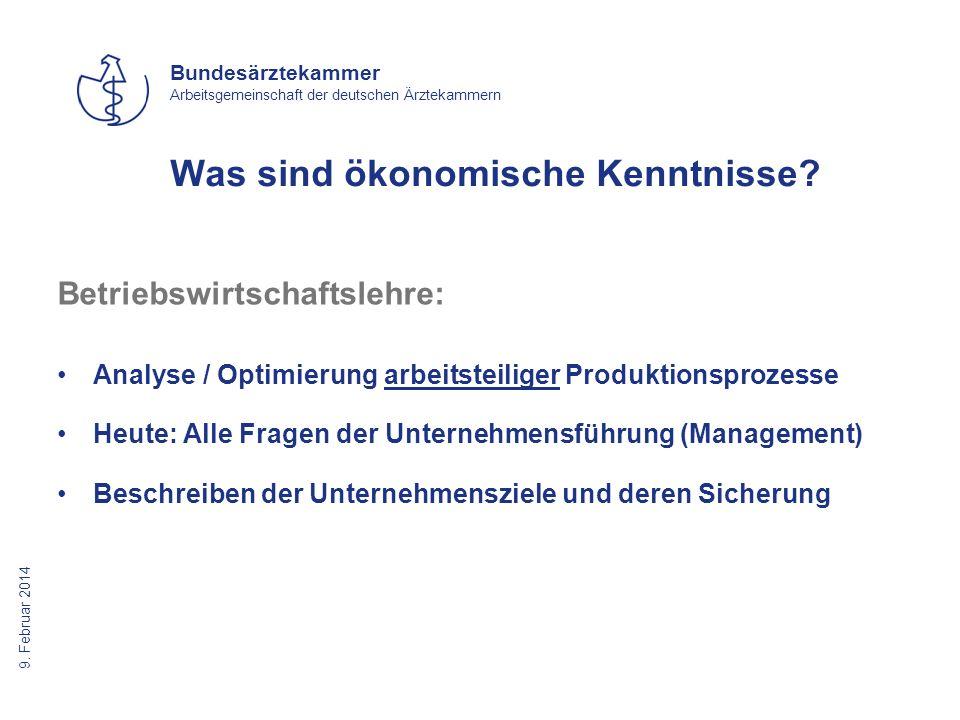 9. Februar 2014 Bundesärztekammer Arbeitsgemeinschaft der deutschen Ärztekammern Betriebswirtschaftslehre: Analyse / Optimierung arbeitsteiliger Produ