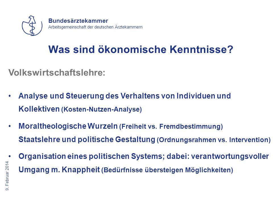 9. Februar 2014 Bundesärztekammer Arbeitsgemeinschaft der deutschen Ärztekammern Was sind ökonomische Kenntnisse? Volkswirtschaftslehre: Analyse und S