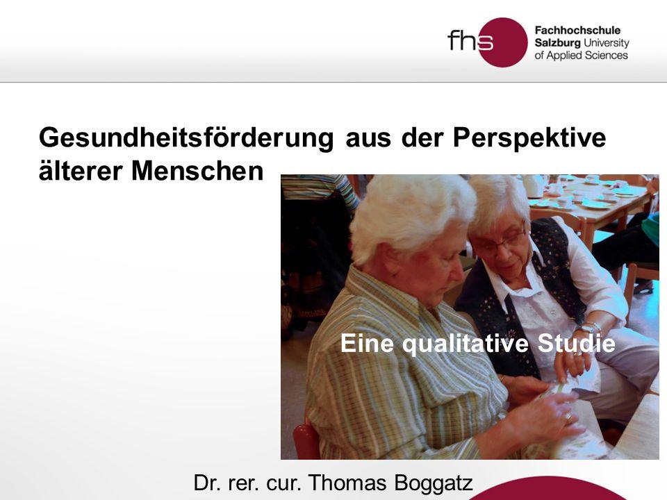 Gesundheitsförderung aus der Perspektive älterer Menschen Eine qualitative Studie Dr. rer. cur. Thomas Boggatz