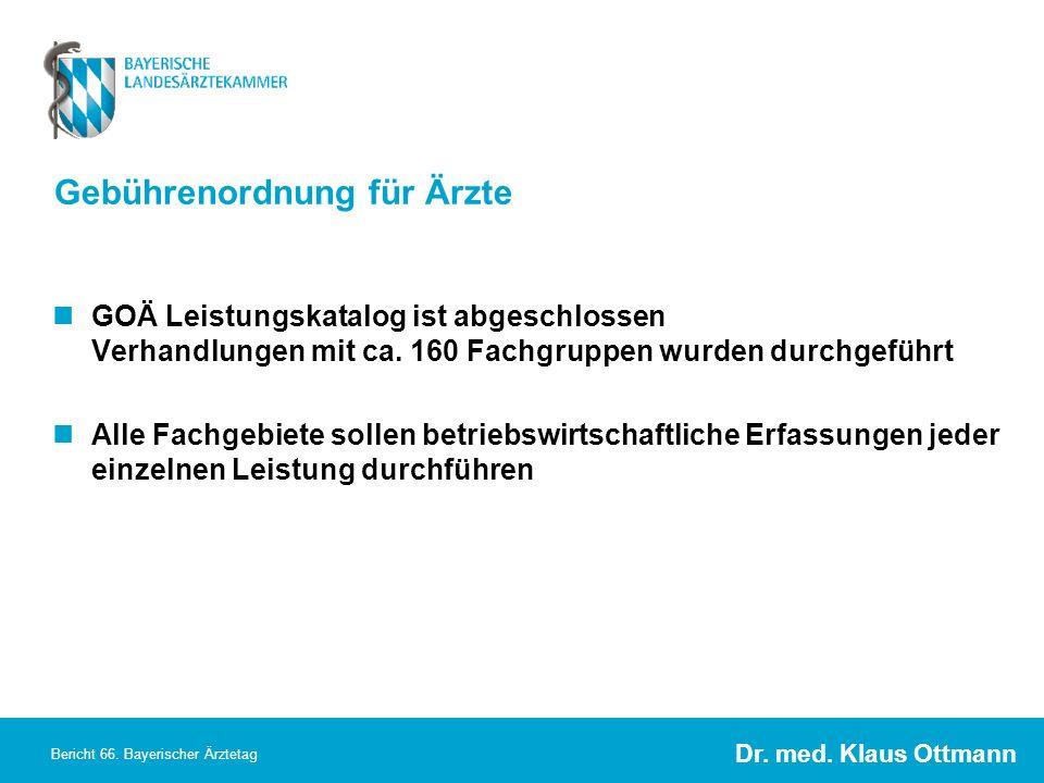 Dr. med. Klaus Ottmann Bericht 66. Bayerischer Ärztetag Gebührenordnung für Ärzte GOÄ Leistungskatalog ist abgeschlossen Verhandlungen mit ca. 160 Fac