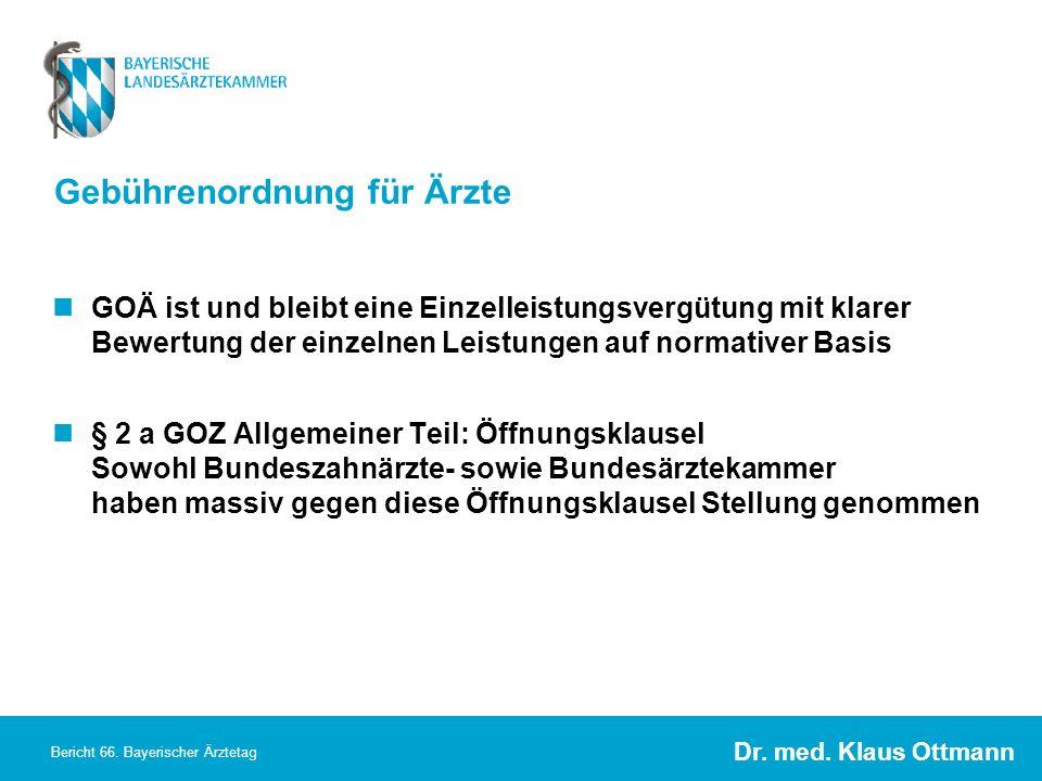 Dr. med. Klaus Ottmann Bericht 66. Bayerischer Ärztetag Gebührenordnung für Ärzte GOÄ ist und bleibt eine Einzelleistungsvergütung mit klarer Bewertun
