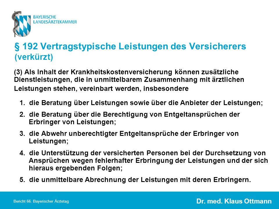 Dr. med. Klaus Ottmann Bericht 66. Bayerischer Ärztetag § 192 Vertragstypische Leistungen des Versicherers (verkürzt) (3) Als Inhalt der Krankheitskos