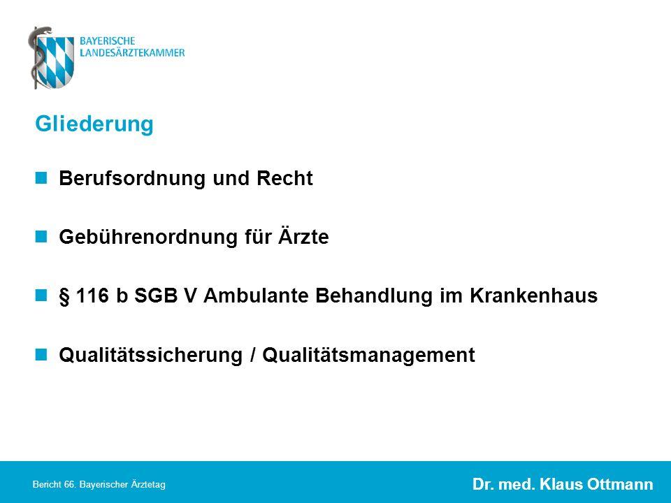 Dr. med. Klaus Ottmann Bericht 66. Bayerischer Ärztetag Gliederung Berufsordnung und Recht Gebührenordnung für Ärzte § 116 b SGB V Ambulante Behandlun