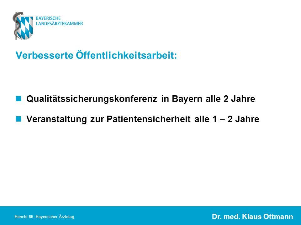 Dr. med. Klaus Ottmann Bericht 66. Bayerischer Ärztetag Verbesserte Öffentlichkeitsarbeit: Qualitätssicherungskonferenz in Bayern alle 2 Jahre Veranst
