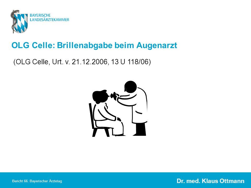 Dr. med. Klaus Ottmann Bericht 66. Bayerischer Ärztetag OLG Celle: Brillenabgabe beim Augenarzt (OLG Celle, Urt. v. 21.12.2006, 13 U 118/06)