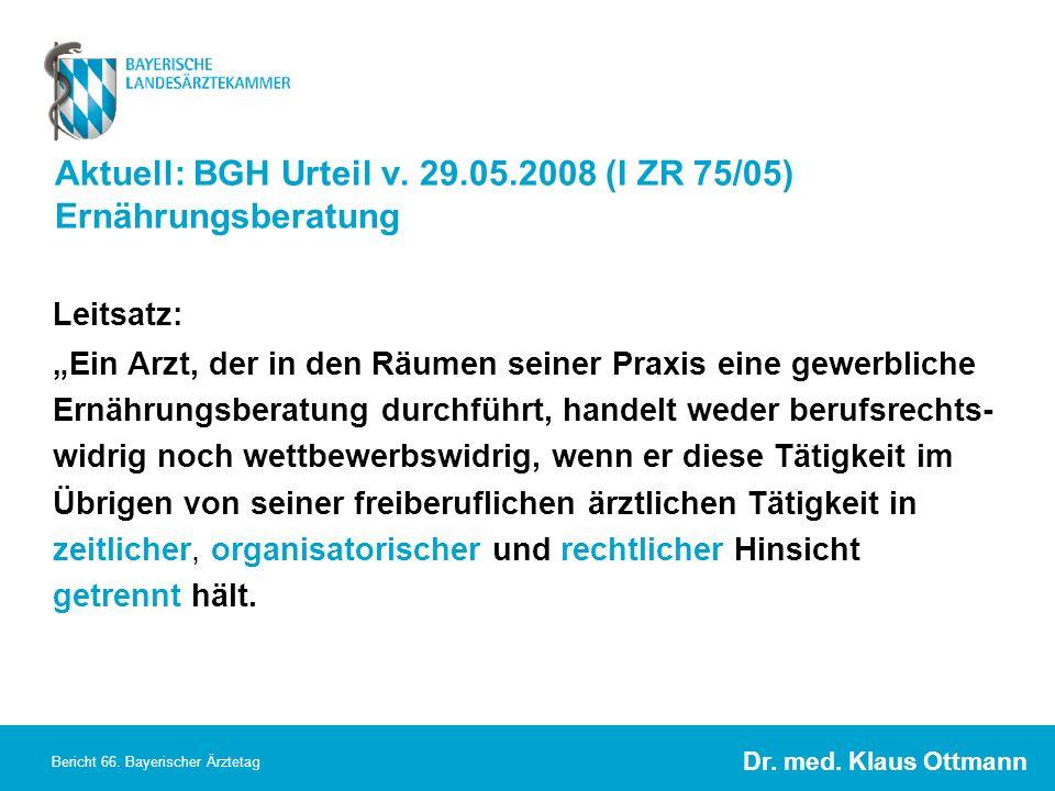 Dr. med. Klaus Ottmann Bericht 66. Bayerischer Ärztetag Aktuell: BGH Urteil v. 29.05.2008 (I ZR 75/05) Ernährungsberatung Leitsatz: Ein Arzt, der in d