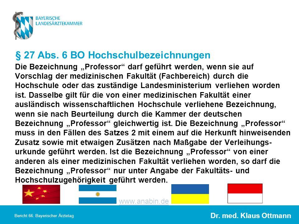 Dr. med. Klaus Ottmann Bericht 66. Bayerischer Ärztetag § 27 Abs. 6 BO Hochschulbezeichnungen Die Bezeichnung Professor darf geführt werden, wenn sie