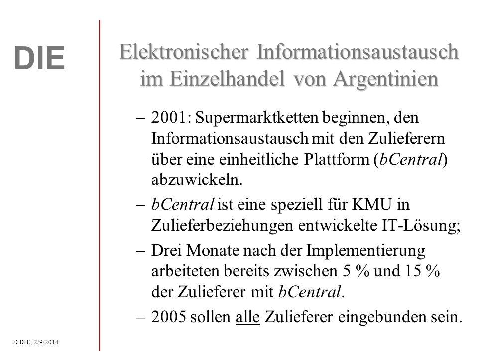 DIE © DIE, 2/9/2014 Elektronischer Informationsaustausch im Einzelhandel von Argentinien –2001: Supermarktketten beginnen, den Informationsaustausch mit den Zulieferern über eine einheitliche Plattform (bCentral) abzuwickeln.