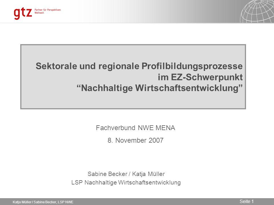 09.02.2014 Seite 1 Seite 1 Katja Müller / Sabine Becker, LSP NWE Sektorale und regionale Profilbildungsprozesse im EZ-Schwerpunkt Nachhaltige Wirtscha