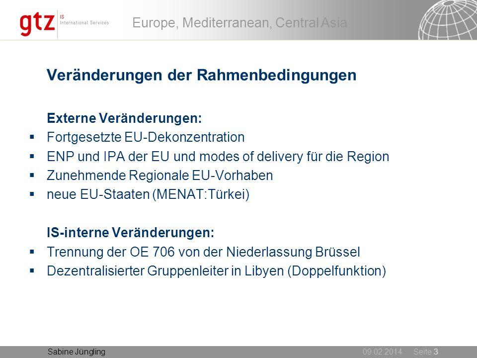 09.02.2014 Seite 3 Europe, Mediterranean, Central Asia Sabine Jüngling Veränderungen der Rahmenbedingungen Externe Veränderungen: Fortgesetzte EU-Deko
