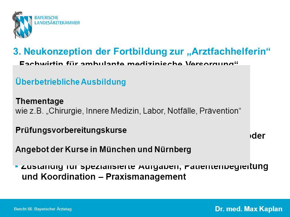 Dr. med. Max Kaplan Bericht 66. Bayerischer Ärztetag Fachwirtin für ambulante medizinische Versorgung insgesamt 420 Unterrichtsstunden davon 300 Stund