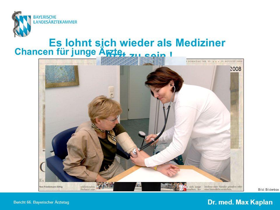 Dr. med. Max Kaplan Bericht 66. Bayerischer Ärztetag Welt am Sonntag, 31.08.2008 Chancen für junge Ärzte Bild: Bilderbox Es lohnt sich wieder als Medi