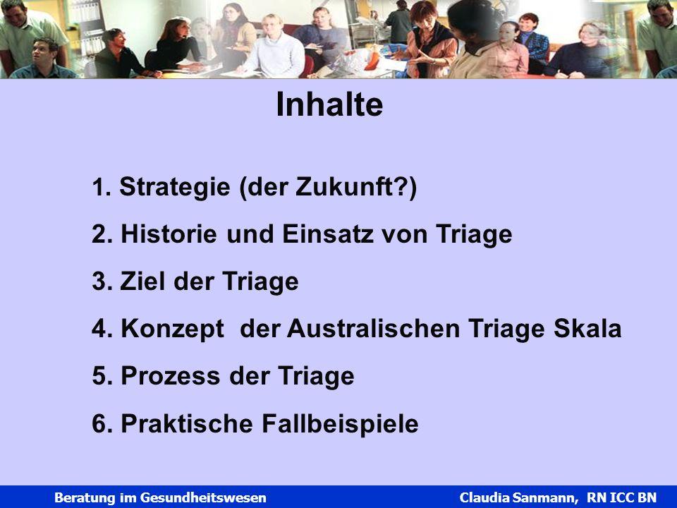 Claudia Sanmann Beratung im Gesundheitswesen Claudia Sanmann, RN ICC BN Inhalte 1. Strategie (der Zukunft?) 2. Historie und Einsatz von Triage 3. Ziel