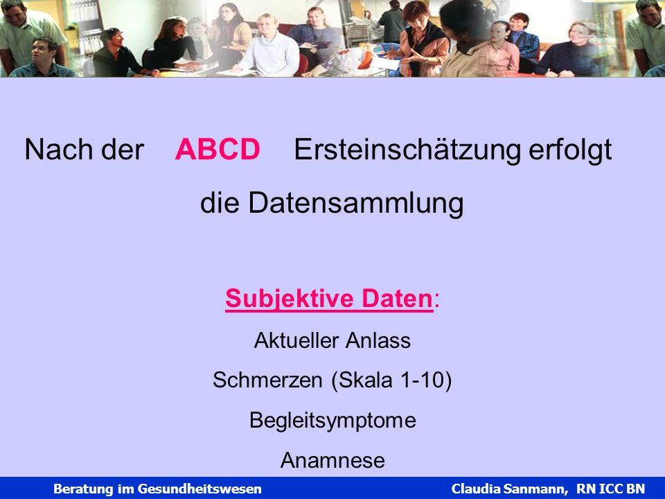 Claudia Sanmann Beratung im Gesundheitswesen Claudia Sanmann, RN ICC BN Nach der ABCD Ersteinschätzung erfolgt die Datensammlung Subjektive Daten: Akt