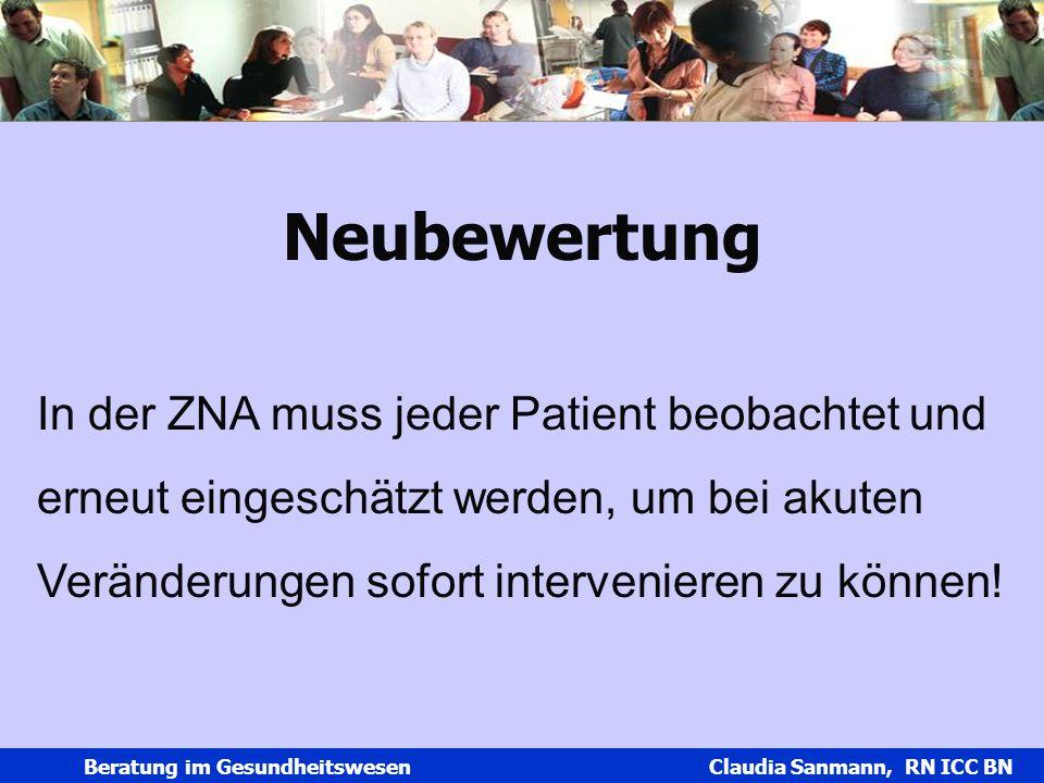 Claudia Sanmann Beratung im Gesundheitswesen Claudia Sanmann, RN ICC BN Neubewertung In der ZNA muss jeder Patient beobachtet und erneut eingeschätzt