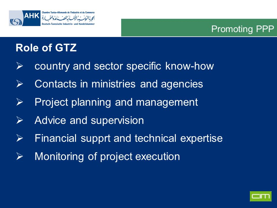 Deutsche Gesellschaft für Technische Zusammenarbeit GmbH Role of GTZ country and sector specific know-how Contacts in ministries and agencies Project