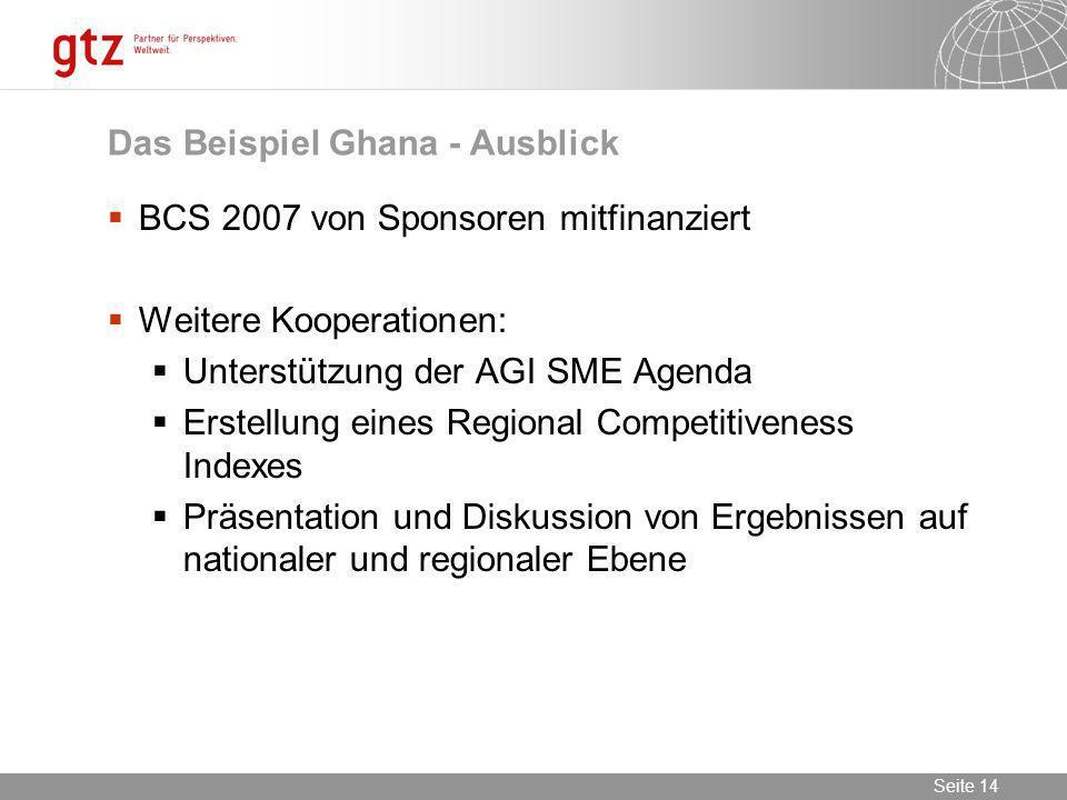 09.02.2014 Seite 14 Seite 14 Das Beispiel Ghana - Ausblick BCS 2007 von Sponsoren mitfinanziert Weitere Kooperationen: Unterstützung der AGI SME Agend