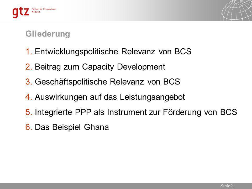 09.02.2014 Seite 2 Seite 2 Gliederung 1.Entwicklungspolitische Relevanz von BCS 2.Beitrag zum Capacity Development 3.Geschäftspolitische Relevanz von