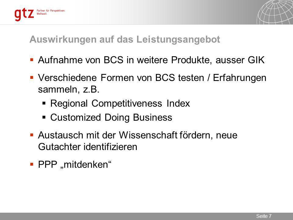09.02.2014 Seite 7 Seite 7 Auswirkungen auf das Leistungsangebot Aufnahme von BCS in weitere Produkte, ausser GIK Verschiedene Formen von BCS testen /