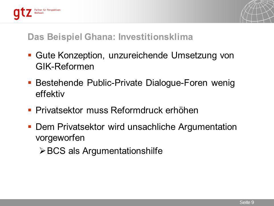 09.02.2014 Seite 9 Seite 9 Das Beispiel Ghana: Investitionsklima Gute Konzeption, unzureichende Umsetzung von GIK-Reformen Bestehende Public-Private D