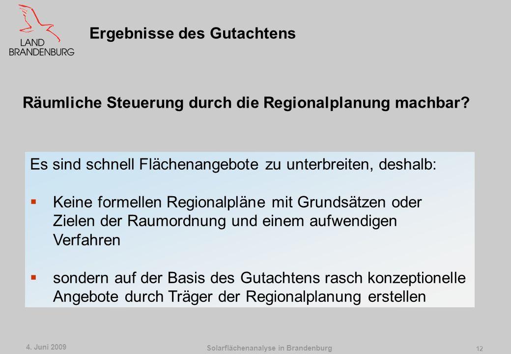 Solarflächenanalyse in Brandenburg 4. Juni 2009 11 Ergebnisse des Gutachtens Flächennachfrage bisher in 2009: von ca. 800 ha, das entspricht etwa 160