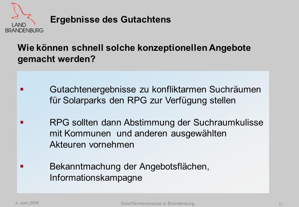 Solarflächenanalyse in Brandenburg 4. Juni 2009 12 Räumliche Steuerung durch die Regionalplanung machbar? Ergebnisse des Gutachtens Es sind schnell Fl