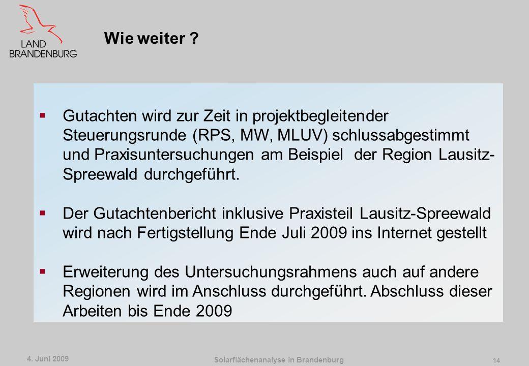 Solarflächenanalyse in Brandenburg 4. Juni 2009 13 Gutachtenergebnisse zu konfliktarmen Suchräumen für Solarparks den RPG zur Verfügung stellen RPG so