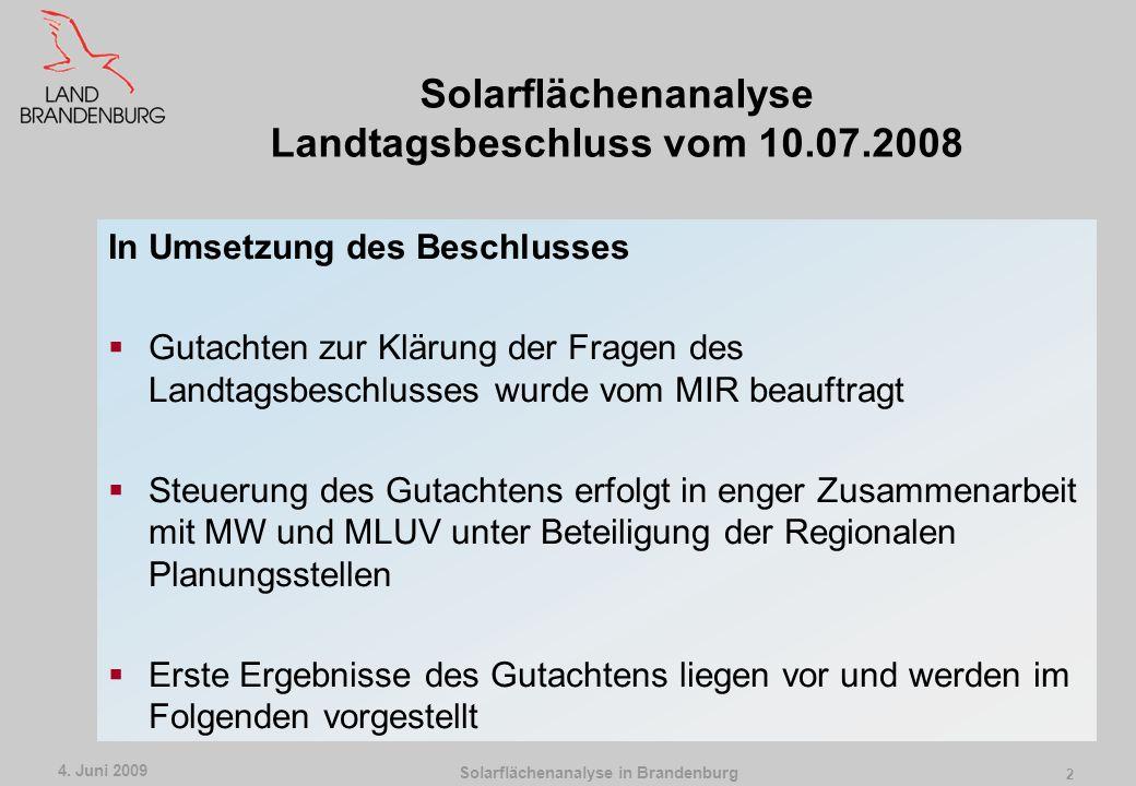 Solarflächenanalyse in Brandenburg 4. Juni 2009 1 Solarflächenanalyse Landtagsbeschluss vom 10.07.2008 Flächenbedarf zur Umsetzung Energiestrategie 20