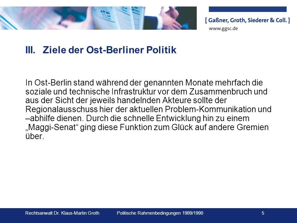Rechtsanwalt Dr. Klaus-Martin Groth Politische Rahmenbedingungen 1989/1990 5 III.Ziele der Ost-Berliner Politik In Ost-Berlin stand während der genann