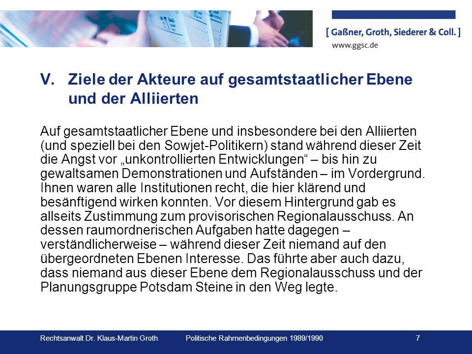 Rechtsanwalt Dr. Klaus-Martin Groth Politische Rahmenbedingungen 1989/1990 7 V.Ziele der Akteure auf gesamtstaatlicher Ebene und der Alliierten Auf ge