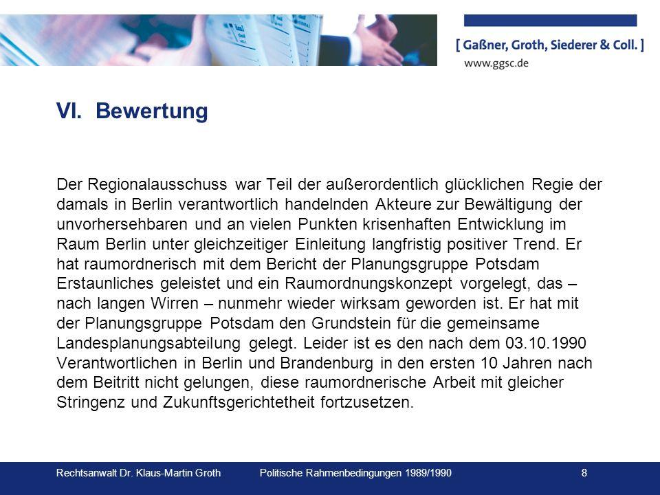 Rechtsanwalt Dr. Klaus-Martin Groth Politische Rahmenbedingungen 1989/1990 8 VI.Bewertung Der Regionalausschuss war Teil der außerordentlich glücklich