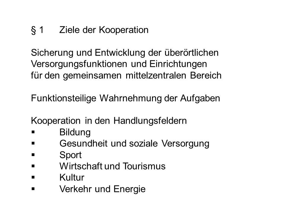 § 1Ziele der Kooperation Sicherung und Entwicklung der überörtlichen Versorgungsfunktionen und Einrichtungen für den gemeinsamen mittelzentralen Berei