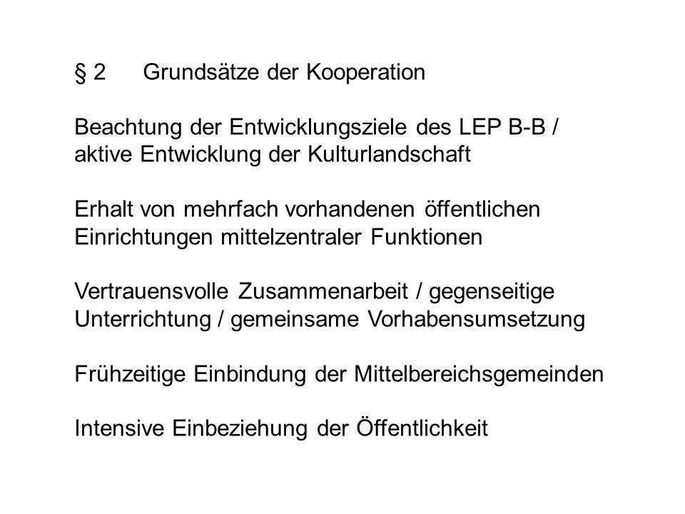§ 2Grundsätze der Kooperation Beachtung der Entwicklungsziele des LEP B-B / aktive Entwicklung der Kulturlandschaft Erhalt von mehrfach vorhandenen öf