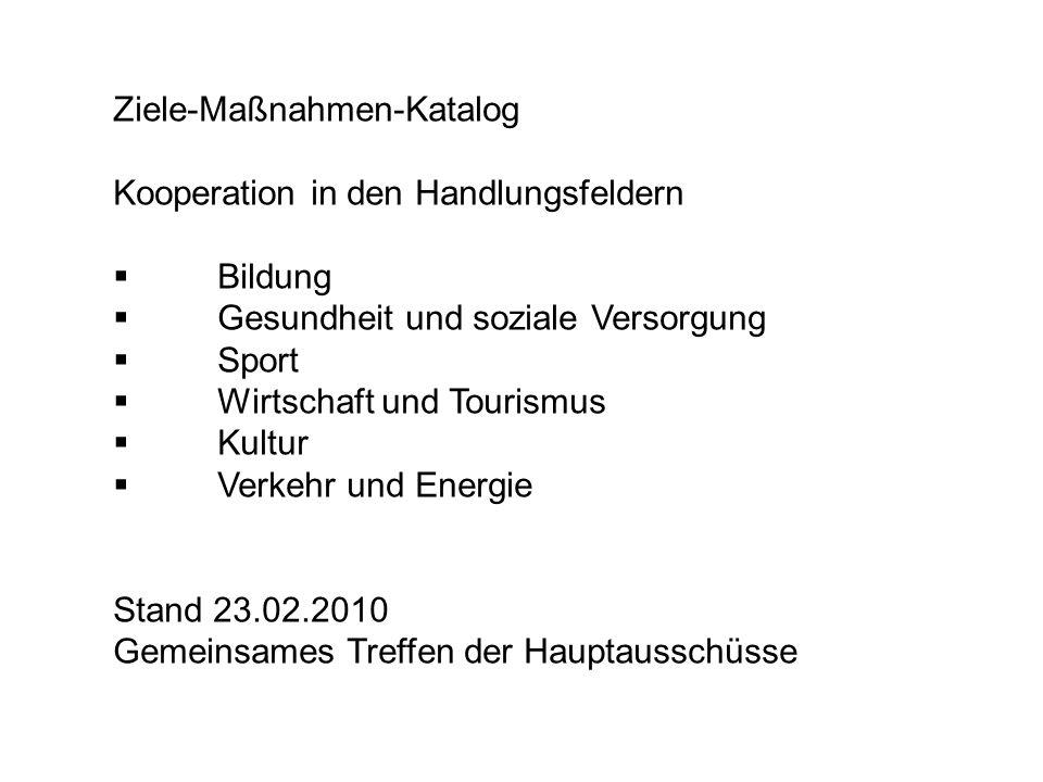 Ziele-Maßnahmen-Katalog Kooperation in den Handlungsfeldern Bildung Gesundheit und soziale Versorgung Sport Wirtschaft und Tourismus Kultur Verkehr un